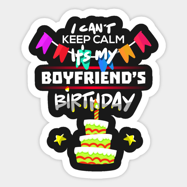 I Cant Keep Calm Its My Boyfriend Birthday Gift T Shirt Sticker
