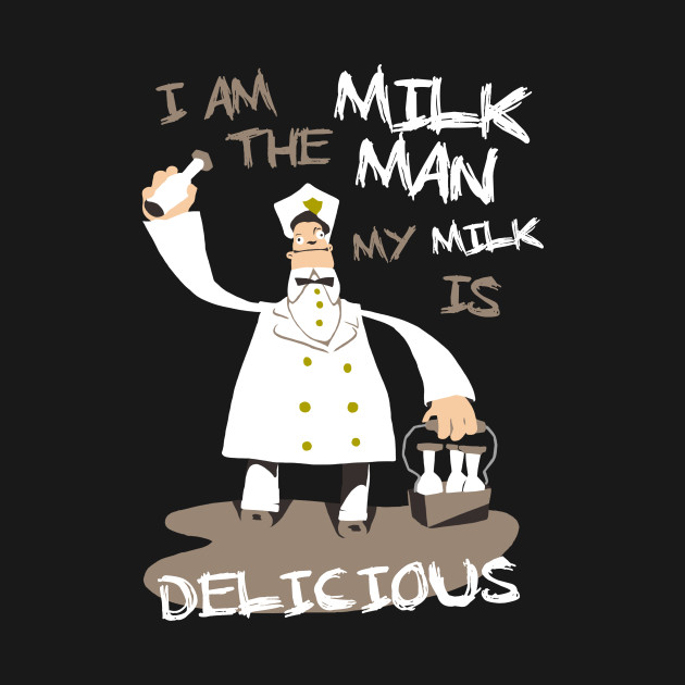 I am the milkman, my milk is delicious