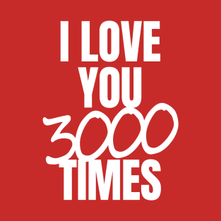 d4089b380 I Love You 3000 Times Quote T-Shirt