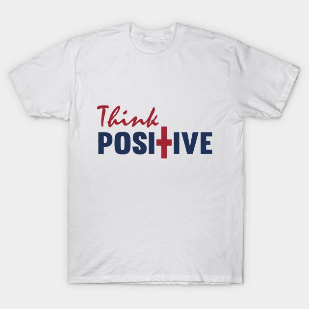 fd789fe77e9e Think Positive - Think Positive - T-Shirt   TeePublic