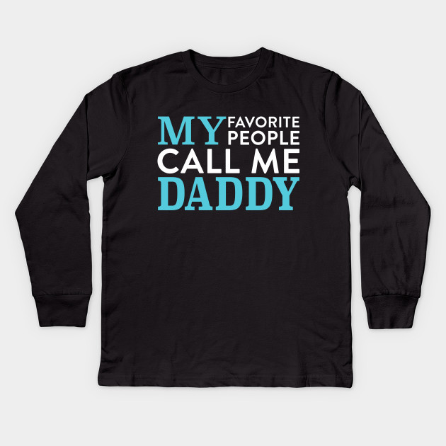 fb4b10ba My favorite people call me Daddy - Papa - Kids Long Sleeve T-Shirt ...