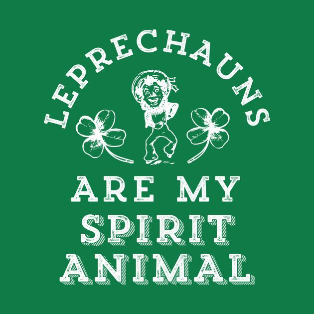 Leprechauns Are My Spirit Animal Funny St. Patrick's Day