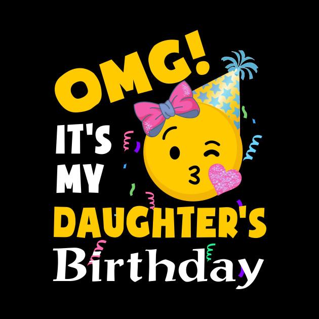 Shirt OMG Its My Daughters Birthday Cool Emoji