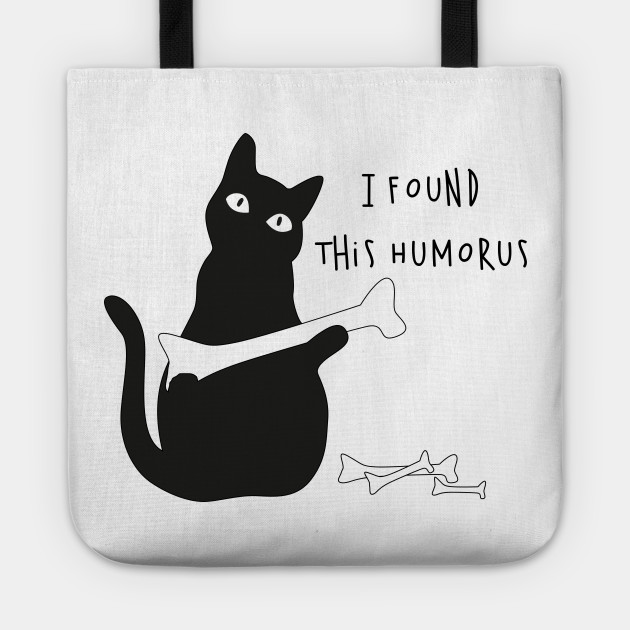 72d98f9d1 I Found This Humerus Cats Shirt - Catshirt - Tote | TeePublic
