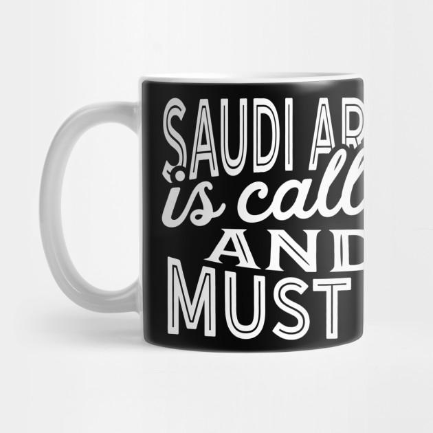 Saudi Arabia Is Calling And I Must Go by helloshirts
