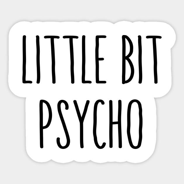 Little Bit Psycho