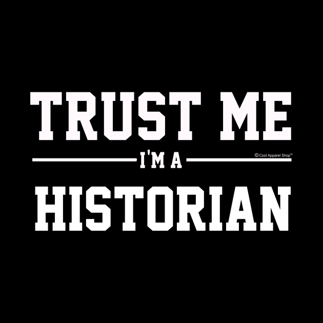 Trust Me Im A Historian. Cool Gift Idea