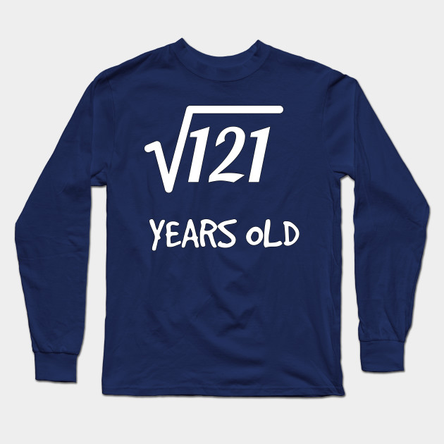 126c70c20 Square Root of 121: 11th Birthday 11 Years Old Boy Girl Long Sleeve T-Shirt