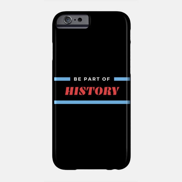 Be Part Of History Phone Case