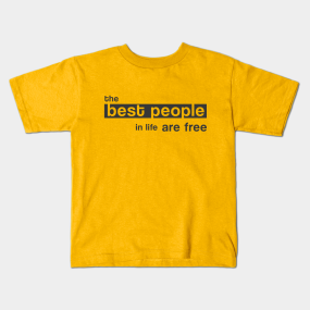 8b9a60f9 The Best People in Life are Free (Black) Kids T-Shirt
