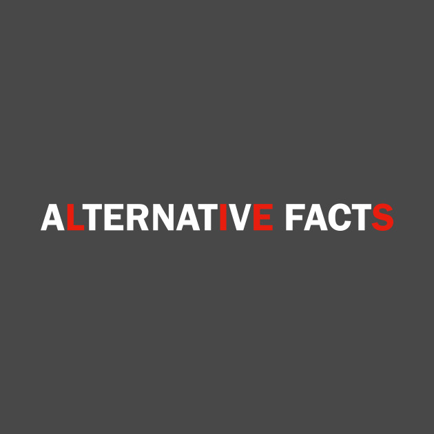 Alternative Facts Are Just Lies (ALT FONT - Custom Fonts Avaliable - See  Description)