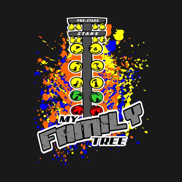 My Family Tree Drag Racing Drag Racing T Shirt Teepublic