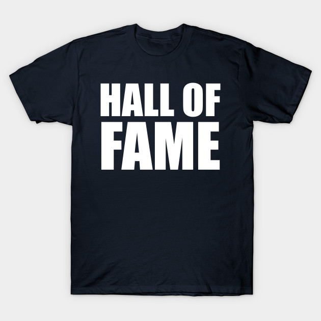 35a0448e Hall of Fame Shirt - Nba Nfl Mlb Nhl Hall Of Fame - T-Shirt   TeePublic
