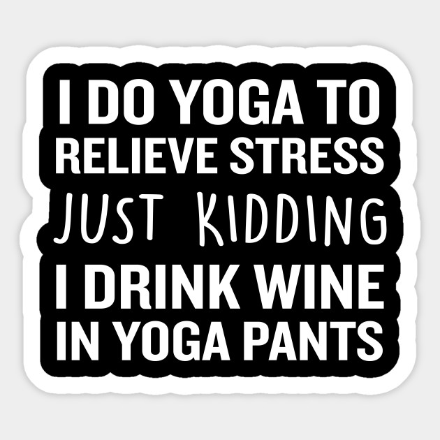 I Drink Wine In Yoga Pants Funny Quote Alcohol Joke