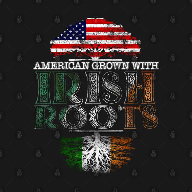 American Grown With Irish Roots Retro - Gift Ireland Irish