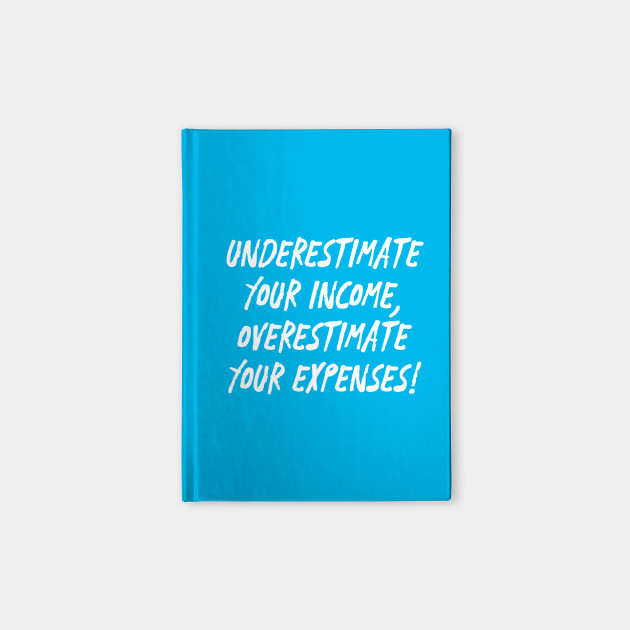 Underestimate Your Income, Overestimate Your Expenses! | Money | Budget |  Quotes | Blue