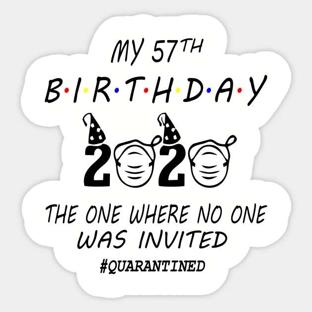 57th Birthday Gifts Idea In Quarantine 2020 57th Birthday Sticker Teepublic