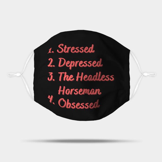 Stressed. Depressed. The Headless Horseman.