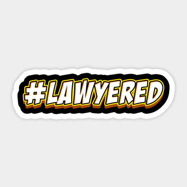 Lawyered Funny Law Students Gift Lawyer Attorney Design Sticker
