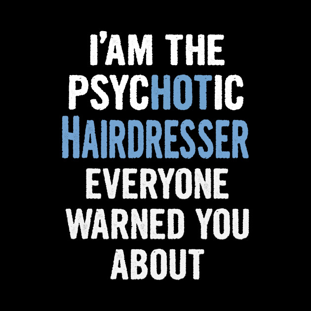 Tshirt Gift For Hairdressers - Psychotic