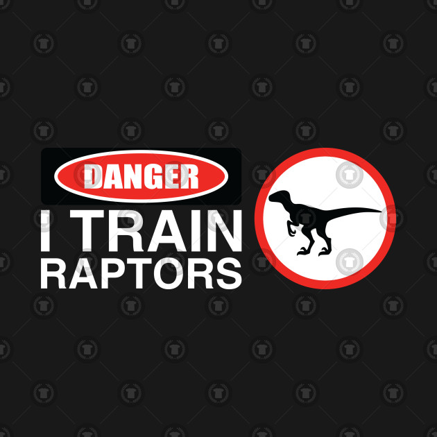 Danger I Train Raptors