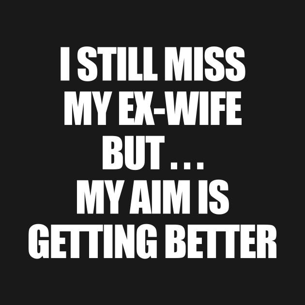 I Still Miss My Ex-Wife