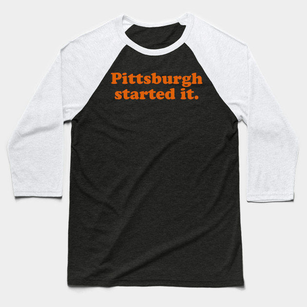 Pittsburgh Started It Baseball T-Shirt