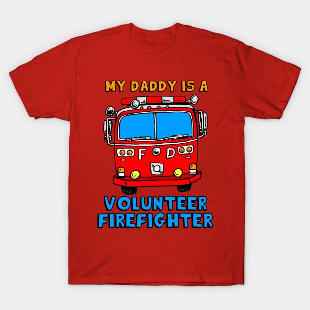 27f848351 My Daddy Is A Volunteer Firefighter - Firefighter - T-Shirt   TeePublic