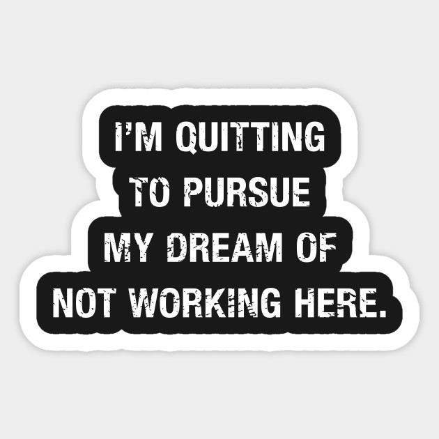 Funny Not Working Here Quote Funny Work Quotes Sticker Teepublic