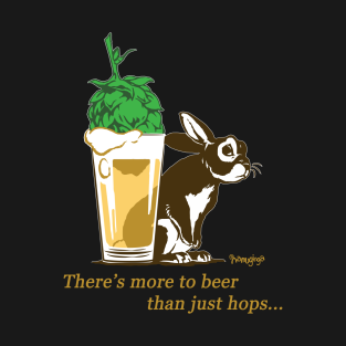 There's More To Beer Than Just Hops... t-shirts
