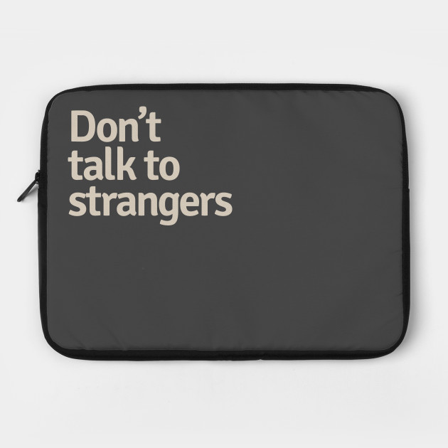 Don't Talk to Strangers