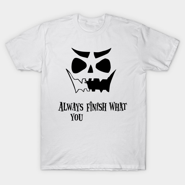 Always finish what you T-Shirt-TOZ