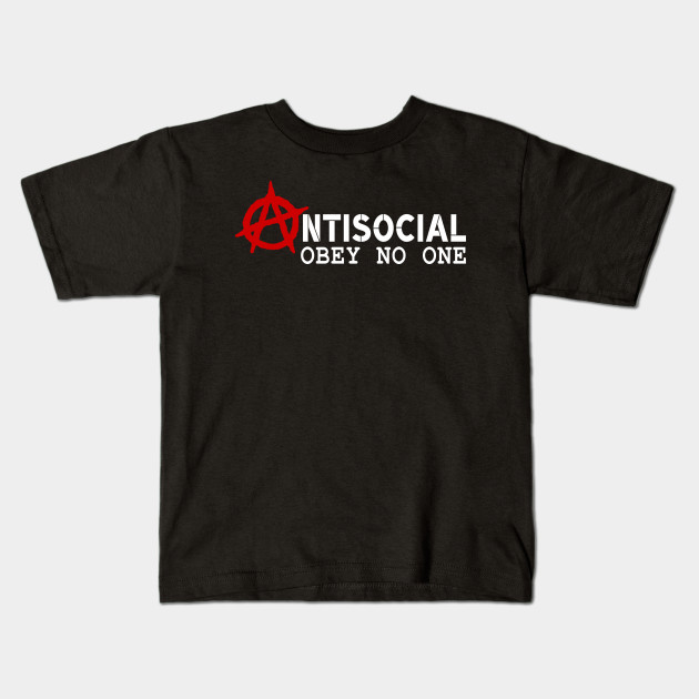 76ad901c3 Antisocial, obey no one - Anarchy Quote - Kids T-Shirt | TeePublic
