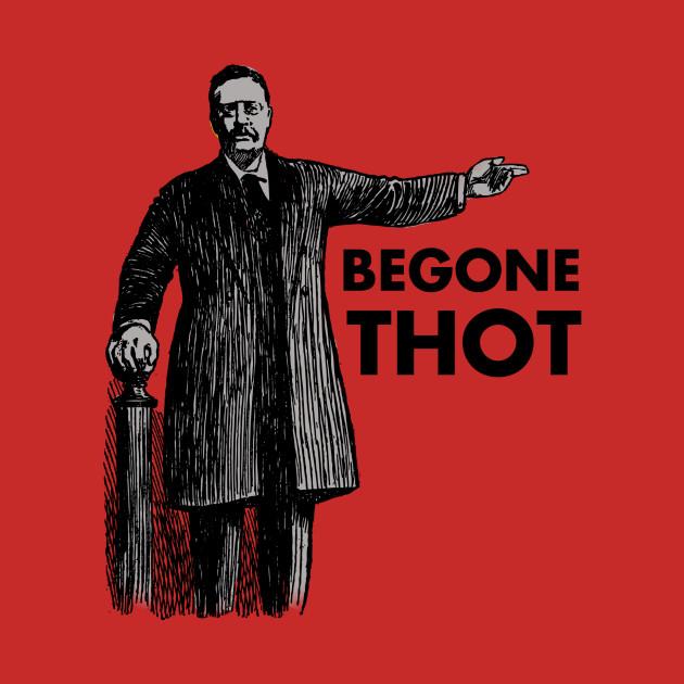 BEGONE THOT