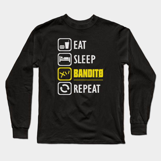 eat sleep bandito