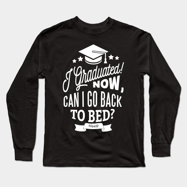 I Graduated Can I Go Back To Bed Now Funny Graduation T-Shirt Gift Idea