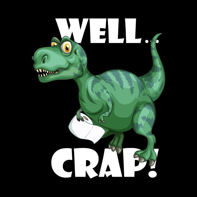 2a6238258 T Rex Well crap! Grawr | Toilet Paper Funny T-Shirt - Rex - Mug ...