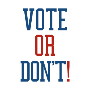 Vote or Don't t-shirts