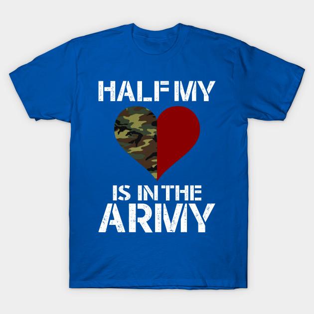 e08ef0f771aae8 Half My Heart Is In The Army - Most - T-Shirt | TeePublic
