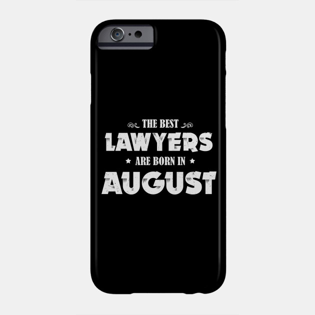 Funny Birthday Gift Best Lawyer Born In August Phone Case