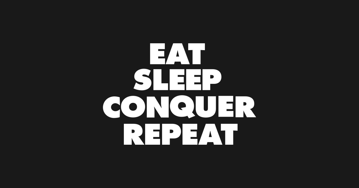 Eat Sleep Conquer Repeat T Shirts