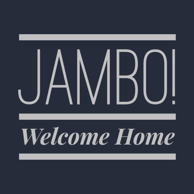 Jambo! Welcome Home