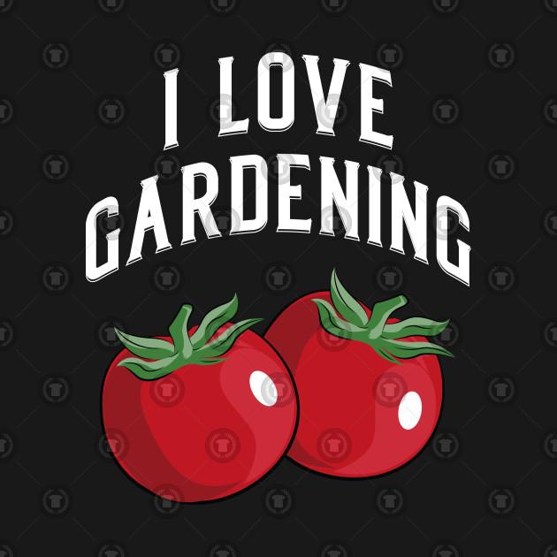 I Love Gardening Shirt Gift Gardener Men Women Kid