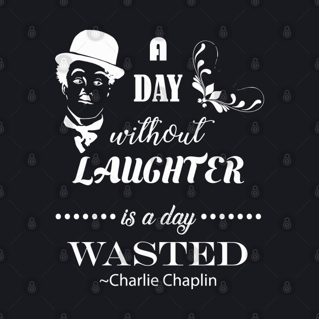 A Day Without Laughter Is A Day Wasted | Charlie Chaplin