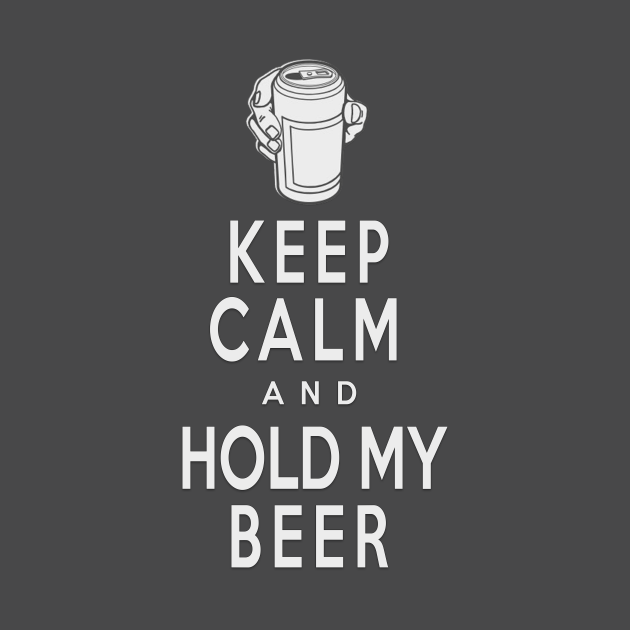 Keep Calm and Hold my Beer
