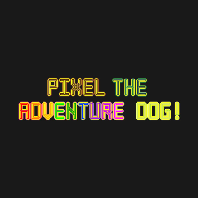 Pixel the Adventure Dog!