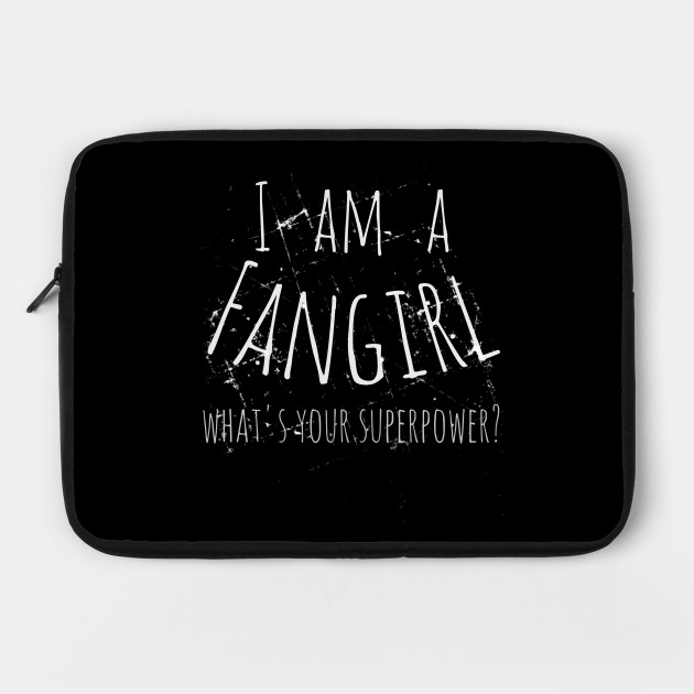 I am a fangirl, what's your superpower?