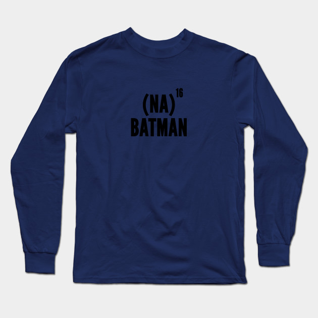 f746064a7 Nanana Batman - Funny Batman Joke Statement Humor Slogan Geeky Meme Long  Sleeve T-Shirt