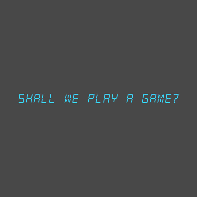 shall we play a game wargames t shirt teepublic