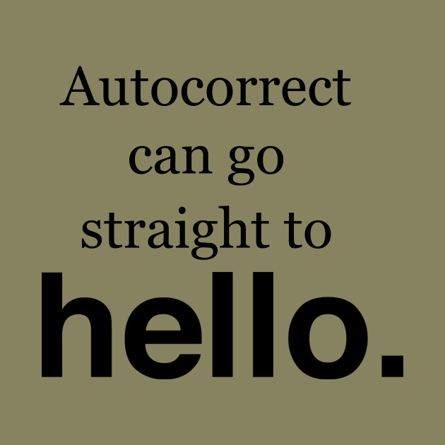Image result for autocorrect go to hello